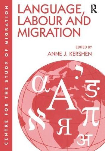 Language, Labour and Migration - Studies in Migration and Diaspora (Hardback)