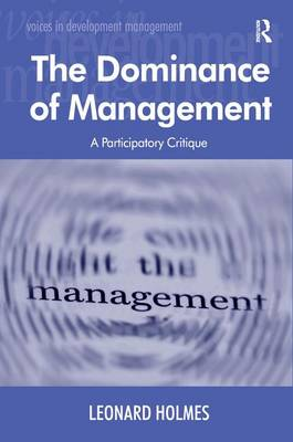 The Dominance of Management: A Participatory Critique - Voices in Development Management (Hardback)