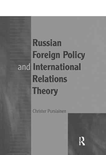 Russian Foreign Policy and International Relations Theory (Hardback)