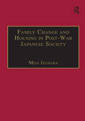 Family Change and Housing in Post-War Japanese Society: The Experiences of Older Women (Hardback)