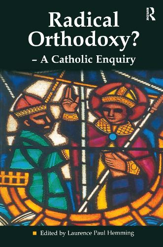 Radical Orthodoxy? - A Catholic Enquiry - Heythrop Studies in Contemporary Philosophy, Religion and Theology (Paperback)