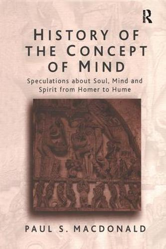 History of the Concept of Mind: Volume 1: Speculations About Soul, Mind and Spirit from Homer to Hume (Paperback)