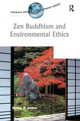 Zen Buddhism and Environmental Ethics - Ashgate World Philosophies Series (Paperback)
