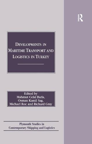 Developments in Maritime Transport and Logistics in Turkey - Plymouth Studies in Contemporary Shipping and Logistics (Hardback)