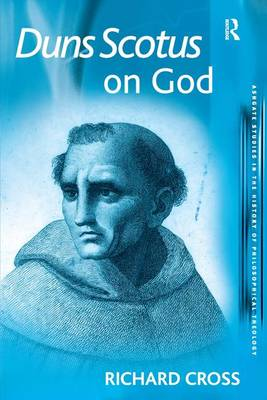 Duns Scotus on God - Ashgate Studies in the History of Philosophical Theology (Paperback)