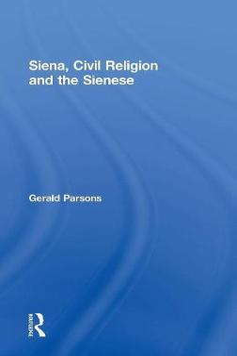 Siena, Civil Religion and the Sienese (Hardback)