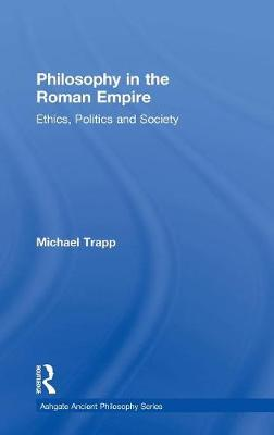 Philosophy in the Roman Empire: Ethics, Politics and Society - Ashgate Ancient Philosophy Series (Hardback)