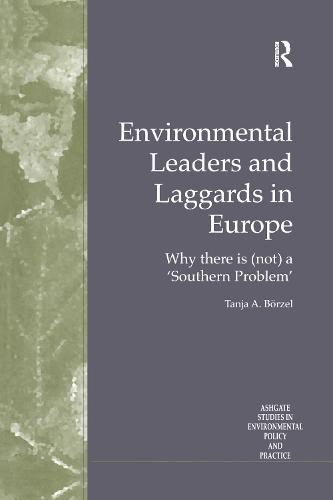 Environmental Leaders and Laggards in Europe: Why There is (Not) a 'Southern Problem' - Routledge Studies in Environmental Policy and Practice (Hardback)