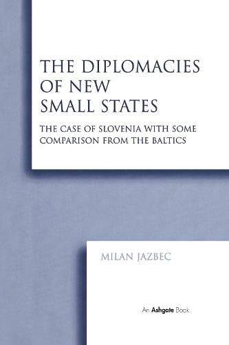 The Diplomacies of New Small States: The Case of Slovenia with Some Comparison from the Baltics (Hardback)