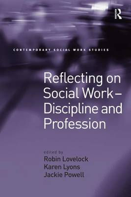 Reflecting on Social Work - Discipline and Profession - Contemporary Social Work Studies (Hardback)