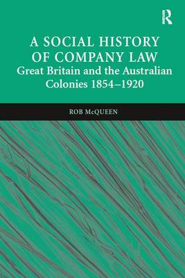 A Social History of Company Law: Great Britain and the Australian Colonies 1854-1920 (Hardback)