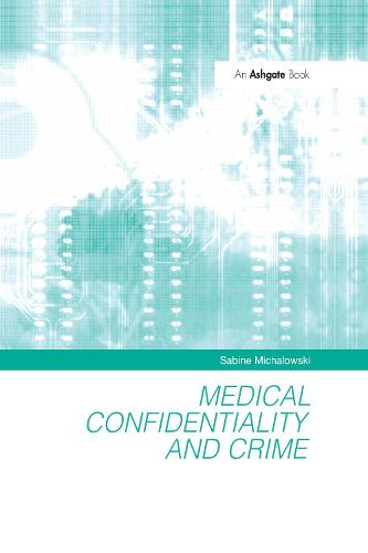 Medical Confidentiality and Crime (Hardback)