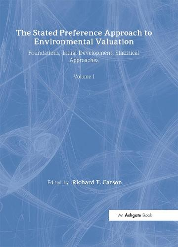 The Stated Preference Approach to Environmental Valuation, Volumes I, II and III: Volume I: Foundations, Initial Development, Statistical Approaches Volume II:Conceptual and Empirical Issues Volume III: Applications: Benefit-Cost Analysis and Natural Resource Damage Assessment - The International Library of Environmental Economics and Policy (Hardback)