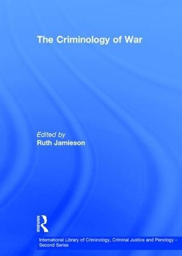 The Criminology of War - International Library of Criminology, Criminal Justice and Penology - Second Series (Hardback)