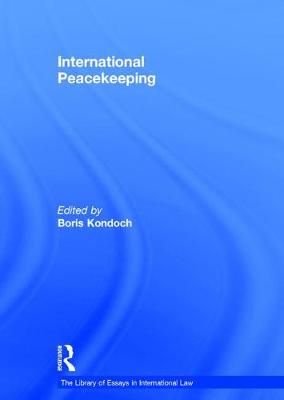 International Peacekeeping - The Library of Essays in International Law (Hardback)