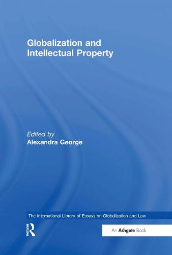 Globalization and Intellectual Property - The International Library of Essays on Globalization and Law (Hardback)