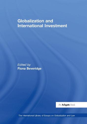 Globalization and International Investment - The International Library of Essays on Globalization and Law (Hardback)