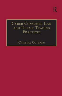 Cyber Consumer Law and Unfair Trading Practices - Markets and the Law (Hardback)