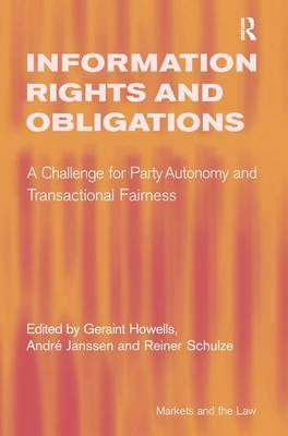 Information Rights and Obligations: A Challenge for Party Autonomy and Transactional Fairness - Markets and the Law (Hardback)