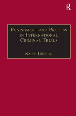 Punishment and Process in International Criminal Trials - International and Comparative Criminal Justice (Hardback)