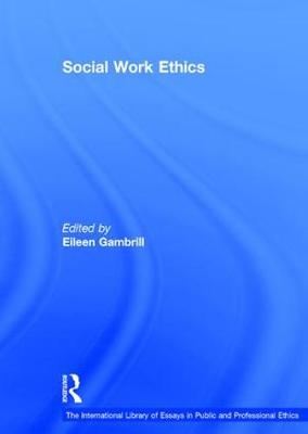 Social Work Ethics - The International Library of Essays in Public and Professional Ethics (Hardback)