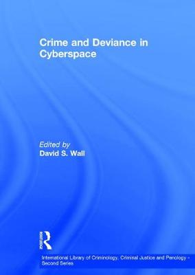 Crime and Deviance in Cyberspace - International Library of Criminology, Criminal Justice and Penology - Second Series (Hardback)