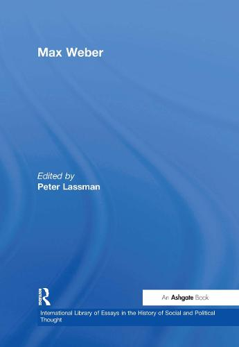 Max Weber - International Library of Essays in the History of Social and Political Thought (Hardback)