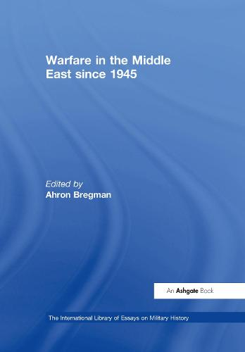Warfare in the Middle East since 1945 - The International Library of Essays on Military History (Hardback)