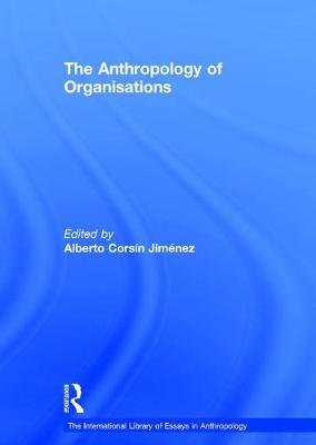 The Anthropology of Organisations - The International Library of Essays in Anthropology (Hardback)