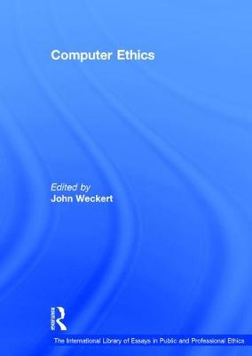 Computer Ethics - The International Library of Essays in Public and Professional Ethics (Hardback)