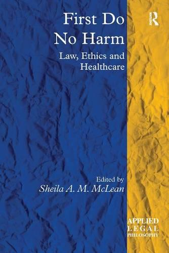First Do No Harm: Law, Ethics and Healthcare - Applied Legal Philosophy (Hardback)