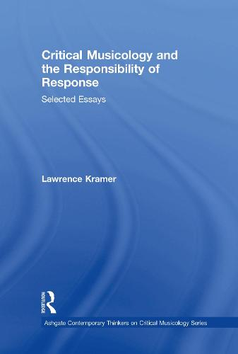 Critical Musicology and the Responsibility of Response: Selected Essays - Ashgate Contemporary Thinkers on Critical Musicology Series (Hardback)