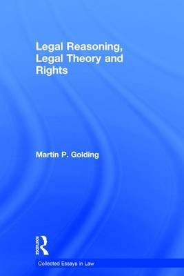 Legal Reasoning, Legal Theory and Rights - Collected Essays in Law (Hardback)