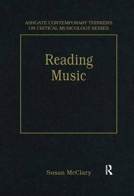 Reading Music: Selected Essays - Ashgate Contemporary Thinkers on Critical Musicology Series (Hardback)