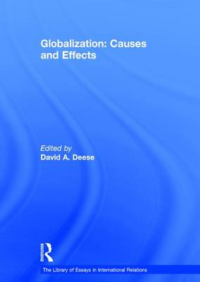 Globalization: Causes and Effects - The Library of Essays in International Relations (Hardback)