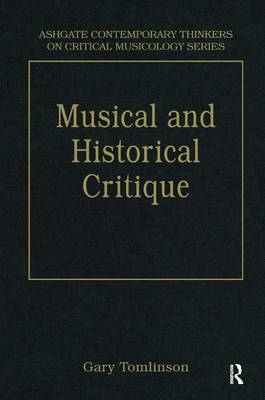 Music and Historical Critique: Selected Essays - Ashgate Contemporary Thinkers on Critical Musicology Series (Hardback)