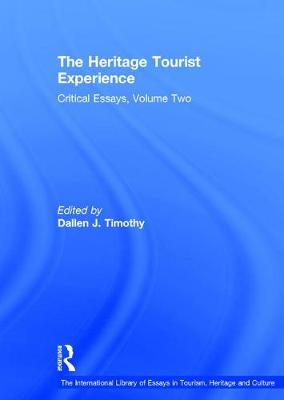 The Heritage Tourist Experience: Critical Essays, Volume Two - The International Library of Essays in Tourism, Heritage and Culture (Hardback)