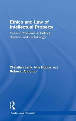Ethics and Law of Intellectual Property: Current Problems in Politics, Science and Technology - Applied Legal Philosophy (Hardback)