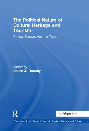 The Political Nature of Cultural Heritage and Tourism: Critical Essays, Volume Three - The International Library of Essays in Tourism, Heritage and Culture (Hardback)