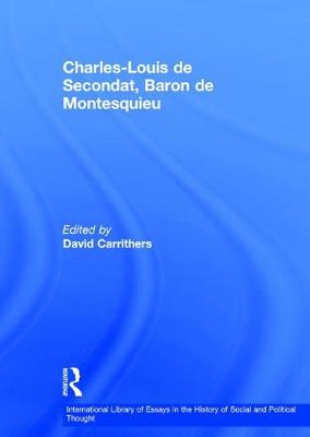 Charles-Louis de Secondat, Baron de Montesquieu - International Library of Essays in the History of Social and Political Thought (Hardback)