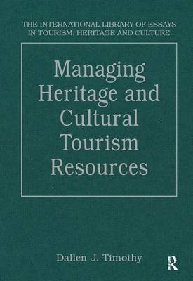 Managing Heritage and Cultural Tourism Resources: Critical Essays, Volume One - The International Library of Essays in Tourism, Heritage and Culture (Hardback)
