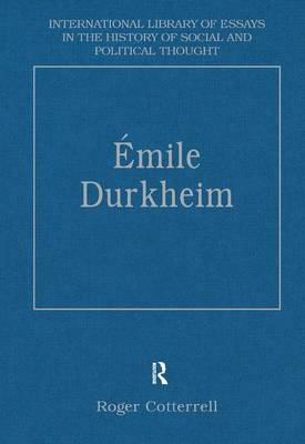 Emile Durkheim: Justice, Morality and Politics - International Library of Essays in the History of Social and Political Thought (Hardback)