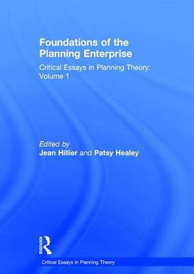 Foundations of the Planning Enterprise: Critical Essays in Planning Theory: Volume 1 - Critical Essays in Planning Theory (Hardback)