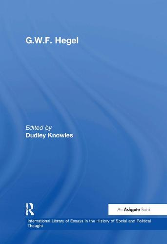 G.W.F. Hegel - International Library of Essays in the History of Social and Political Thought (Hardback)