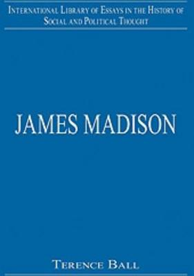 James Madison - International Library of Essays in the History of Social and Political Thought (Hardback)