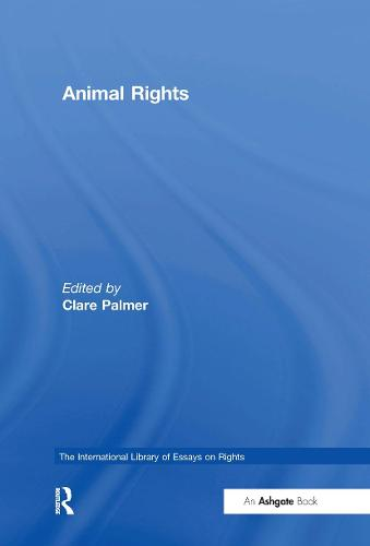Animal Rights - The International Library of Essays on Rights (Hardback)