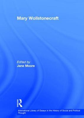 Mary Wollstonecraft - International Library of Essays in the History of Social and Political Thought (Hardback)