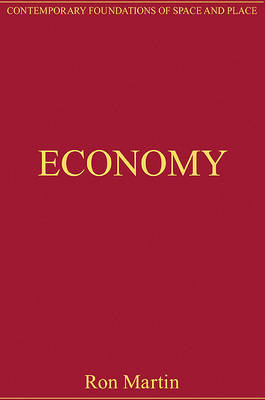 Economy: Critical Essays in Human Geography - Contemporary Foundations of Space and Place (Hardback)