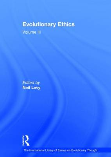 Evolutionary Ethics: Volume III - The International Library of Essays on Evolutionary Thought (Hardback)