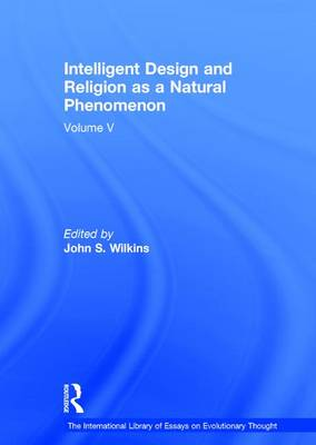 Intelligent Design and Religion as a Natural Phenomenon: Volume V - The International Library of Essays on Evolutionary Thought (Hardback)